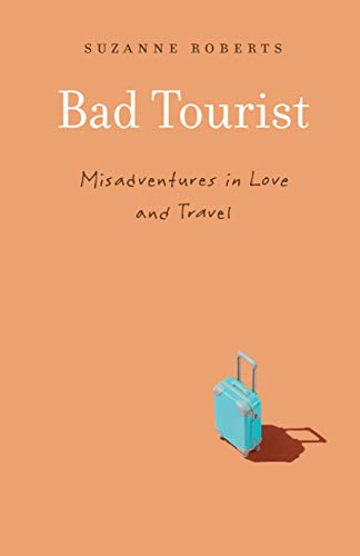 Book Cover: Bad Tourist: Misadventures in Love and Travel
