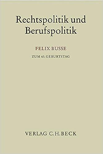 Rechtspolitik Und Berufspolitik Felix Busse Zum 65 Geburtstag