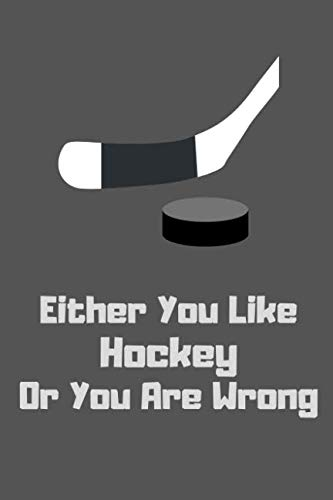 (Either You Like Hockey Or You Are Wrong: Ice Hockey Player Funny Notebook / Journal 120 Lined Pages (6