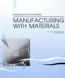 Manufacturing With Materials/Book and Data Cards (Materials in Action Series)