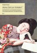 (Keine) Zeit zum Schlafen?: Kulturhistorische und sozialanthropologische Erkundungen japanischer Schlafgewohnheiten