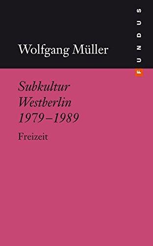 Subkultur Westberlin 1979-1989. Freizeit. FUNDUS Band 203