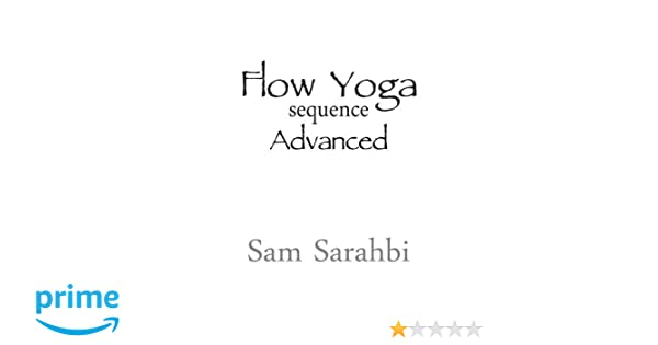 Flow Yoga Sequence: Advanced: Advanced Vinyasa Yoga Sequence ...