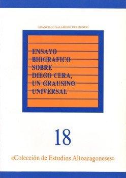 Ensayo biográfico sobre Diego Cera, un grausino universal (Colección de Estudios Altoaragoneses) [Jan 01, 1987] Salamero...