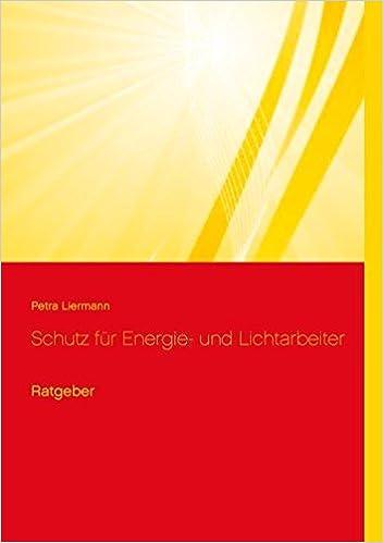Schutz Fur Energie Und Lichtarbeiter Ratgeber Amazon It Petra