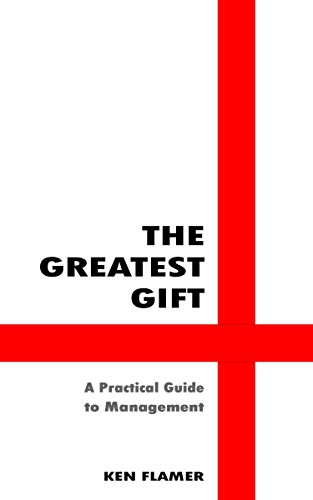 The Greatest Gift: A Practical Guide to Management