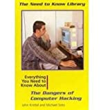 Everything You Need to Know about the Dangers of Computer Hacking, John Knittel and Michael Soto, 082393764X
