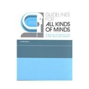 Guidelines for All Kinds of Minds: A Manual for Adults to Use in Their Work with Children