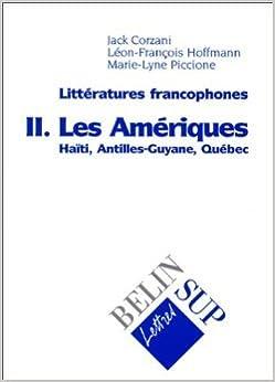 Ebook Télécharger gratuitement Littératures francophones, tome 2 : Les Amériques : Haïti, Antilles-Guyane, Québec de Jack Corzani ( 3 février 1998 ) PDF FB2 B0160JELPY
