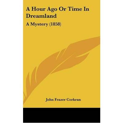 A Hour Ago or Time in Dreamland: A Mystery (1858) (Hardback) - Common