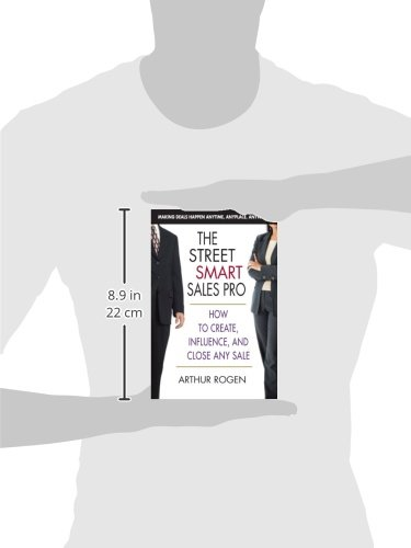 The Street Smart Sales Pro: How to Create, Influence, and Close Any Sale