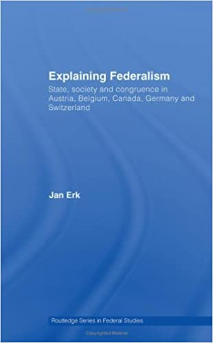 Manuel de téléchargement gratuit Explaining Federalism: State, society and congruence in Austria, Belgium, Canada, Germany and Switzerland (Routledge Studies in Federalism and Decentralization) PDF