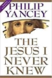 The Jesus I Never Knew, Philip Yancey, 0310385709