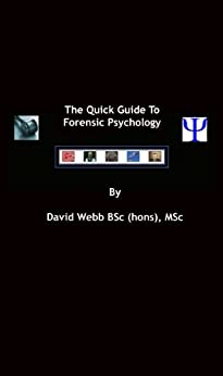 Forensic Psychology (The Quick Guide To Forensic Psychology Book 1) by [Webb, David]