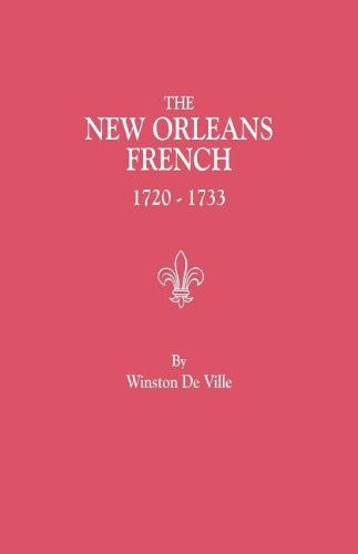 The New Orleans French, 1720-1733 : A Collection Of Marriage Records Relating To The First Colonists Of The Louisiana Province