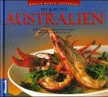 So kocht Australien: Esskultur und Originalrezepte aus dem fünften Kontinent (Küchen der Welt)