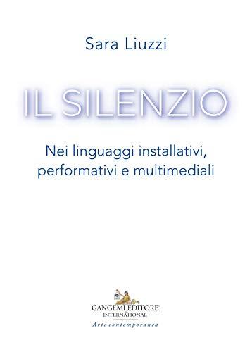 Il silenzio: Nei linguaggi installativi, performativi e multimediali  por Saggi Liuzzi