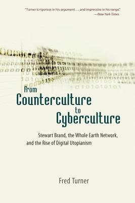Read Online By Fred Turner - From Counterculture to Cyberculture: Stewart Brand, the Whole Earth Network, and the Rise of Digital Utopianism (4/15/08) pdf epub