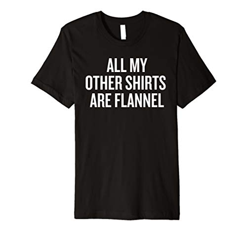 All My Other Shirts Are Flannel Funny Shirt Halloween Chris