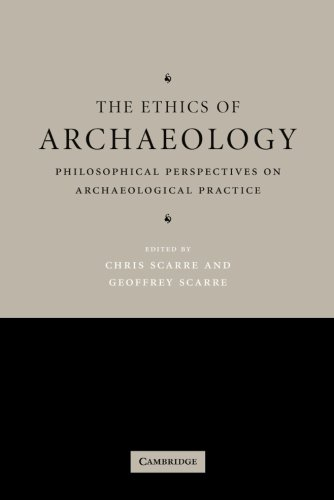 The Ethics of Archaeology: Philosophical Perspectives on Archaeological Practice