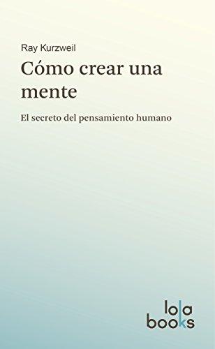 Descargar Libro Cómo Crear Una Mente: El Secreto Del Pensamiento Humano Ray Kurzweil