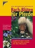 Bach-Blüten für Pferde: Ausgleich für Körper und Seele - Therapie für Pferd und Reiter - Mit vielen Fallbeispielen