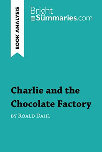 Charlie and the Chocolate Factory by Roald Dahl (Book Analysis): Detailed Summary, Analysis and Reading Guide (Roald Dahl Charlie And The Chocolate Factory Summary)