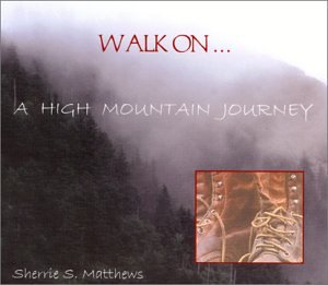 Sherrie S. Matthews - Walk On...A High Mountain Journey