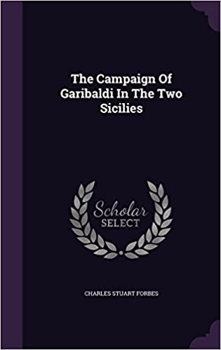 The Campaign Of Garibaldi In The Two Sicilies