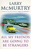 Front cover for the book All My Friends Are Going to Be Strangers by Larry McMurtry