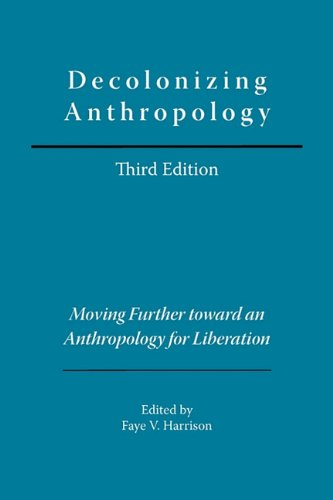 Decolonizing Anthropology: Moving Further Toward an Anthropology for Liberation