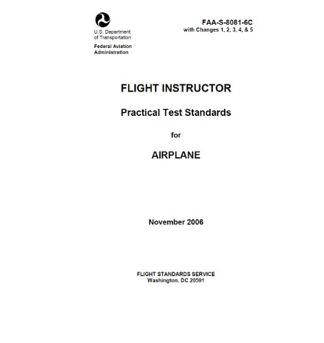(Flight Instructor Practical Test Standards for Airplane Single-Engine: FAA-S-8081-6C with Changes 1,2,3,4,5 )