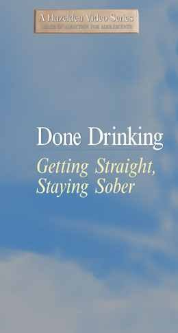 Done Drinking Getting Straight Staying Sober (Hazelden's Drugs of Addiction for Adolescents Series)