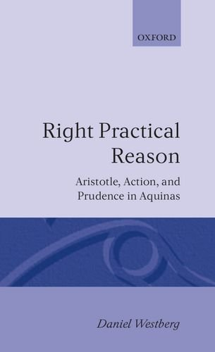 Right Practical Reason: Aristotle, Action, and Prudence in Aquinas (Oxford Theology and Religion Monographs) by Brand: Oxford University Press, USA