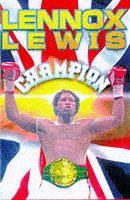 Lennox Lewis: The Autobiography of Britain's First World Heavyweight Champion This Century