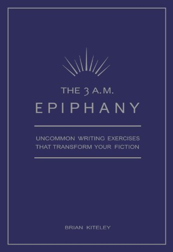 Creative Exercises Writing - The 3 A.M. Epiphany: Uncommon Writing Exercises that Transform Your Fiction