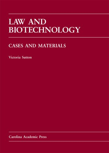 Law and Biotechnology: Cases and Materials (Carolina Academic Press Law Casebook)