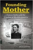 Founding Mother: Frances Kellor and the Quest for Progressive Democracy