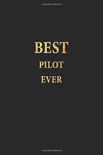 Best Pilot Ever: Lined Notebook, Gold Letters Cover, Diary, Journal, 6 x 9 in., 110 Lined Pages