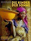 Die Kinder der Sonne: Reise zu den Dogon in Westafrika