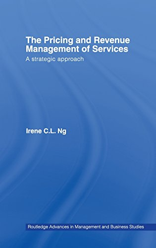 The Pricing and Revenue Management of Services: A Strategic Approach (Routledge Advances in Management and Business Studies)