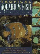 Tropical Aquarium Fish : A Step-by-Step Guide to Setting Up and Maintaining a Freshwater or Marine Aquarium