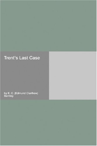 """Trent's Last Case"" av E. C. (Edmund Clerihew) Bentley"