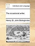 The Occasional Writer, Henry St. John Bolingbroke, 1171386516