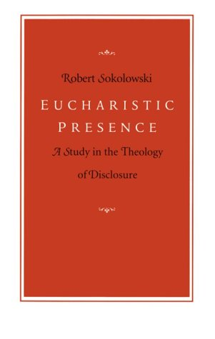 Eucharistic Presence: A Study in the Theology of Disclosure