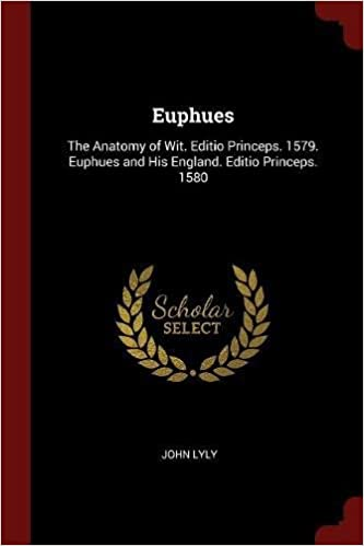 Euphues The Anatomy Of Wit Editio Princeps 1579 Euphues And His