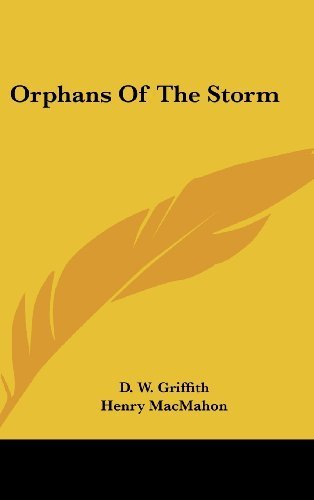 Orphans Of The Storm by Griffith, D. W., MacMahon, Henry published by Kessinger Publishing, LLC (2007) [Hardcover]