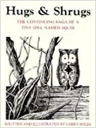 Book Hugs and Shrugs: The Continuing Saga of a Tiny Owl Named Squib by Shles, Larry (1991)
