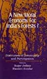 A New Moral Economy for India's Forests? 9780761993551