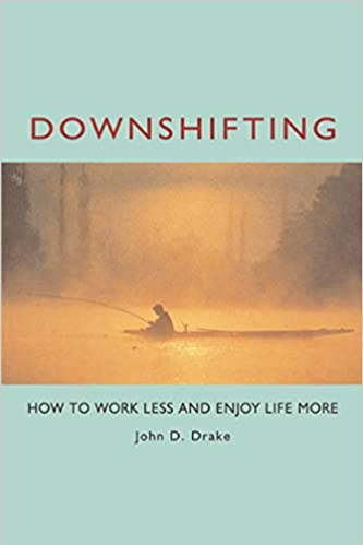 downshifting how to work less and enjoy life more
